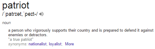 Google definition for patriot. a person who vigorously supports their country and is prepared to defend it against enemies or detractors.